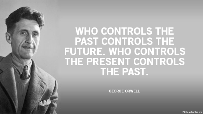 george_orwell_quote_who_controls_the_past_controls_the_future_who_controls_the_present_controls_the_past_5371